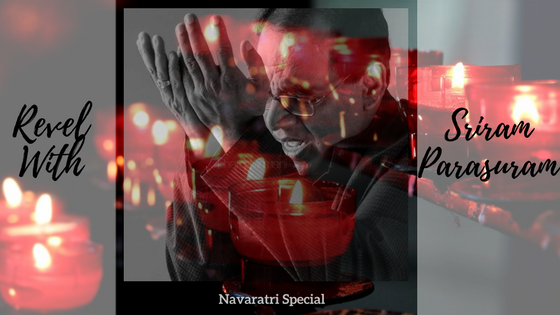 Revel With Sriram Parasuram – Navaratri Special